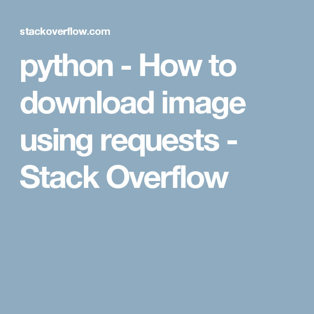 python - How to download image using requests - Stack