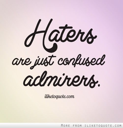 Haters Are Just Confused Admirers Quotes About Haters Inspirational Quotes Funny Quotes