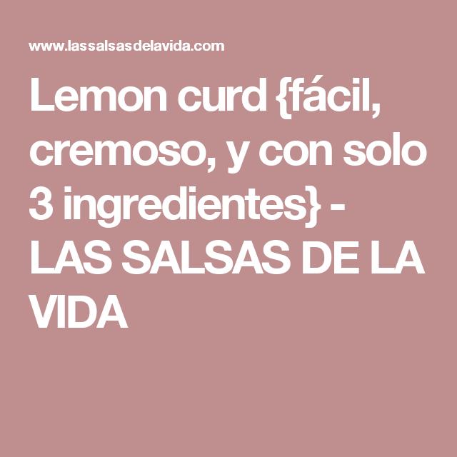Lemon curd {fácil, cremoso, y con solo 3 ingredientes}         -          LAS SALSAS DE LA VIDA