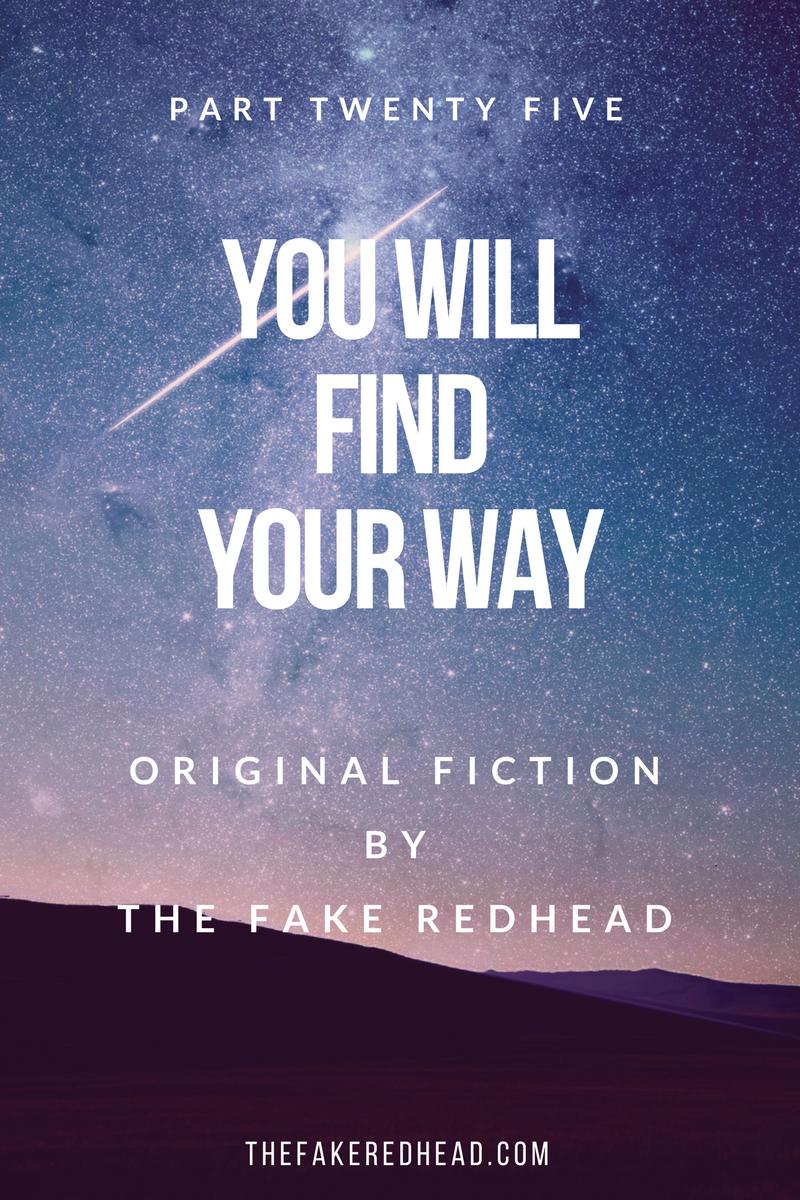 Original Fiction   Fiction   Story   Original   Part Twenty Five   Science Fiction   Sci-fi   You Will Find Your Way   Writing   TFR Writes