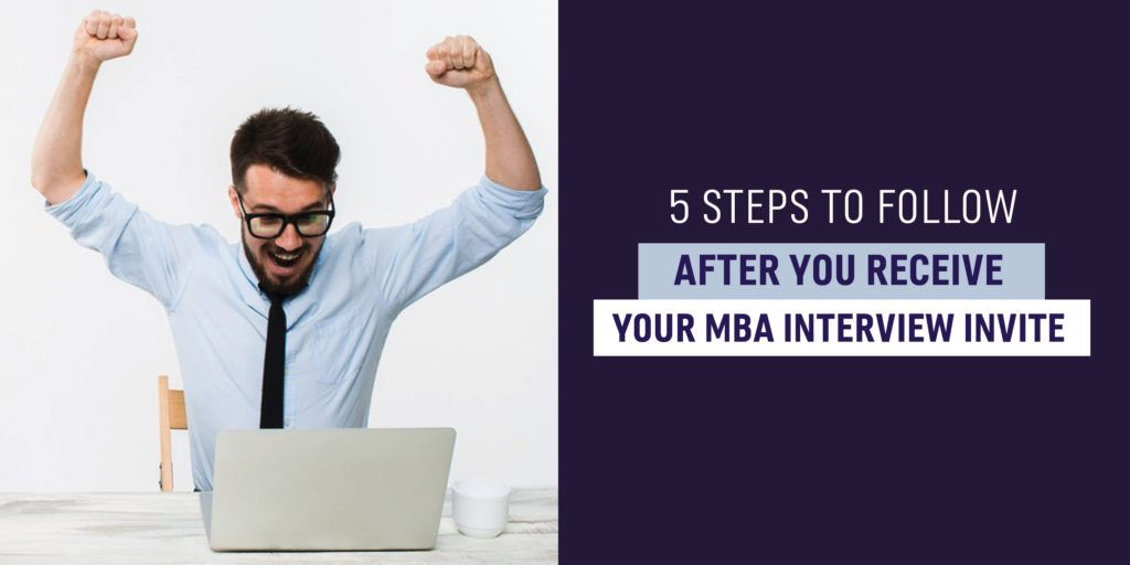 5 steps to follow after you receive your mba interview