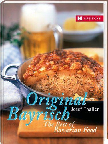 Original Bayrisch - The Best of Bavarian Food: Amazon.de: Josef Thaller: Bücher