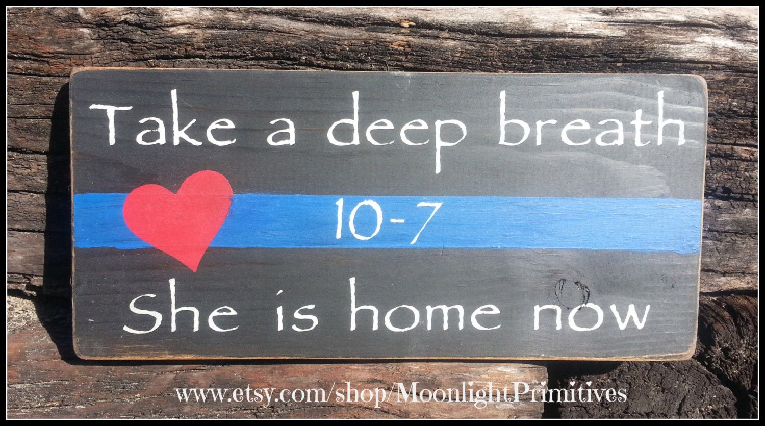 Take A Deep Breath, Police Signs, She Is Home Now, Thin Blue Line, Thin Red Line, Firefighter, Wooden Signs,  Law Enforcement, Police Wife by ONE11SIGNS on Etsy https://www.etsy.com/listing/294106565/take-a-deep-breath-police-signs-she-is