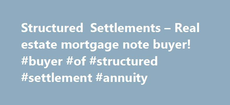 Structured Settlements  Real Estate Mortgage Note Buyer Buyer