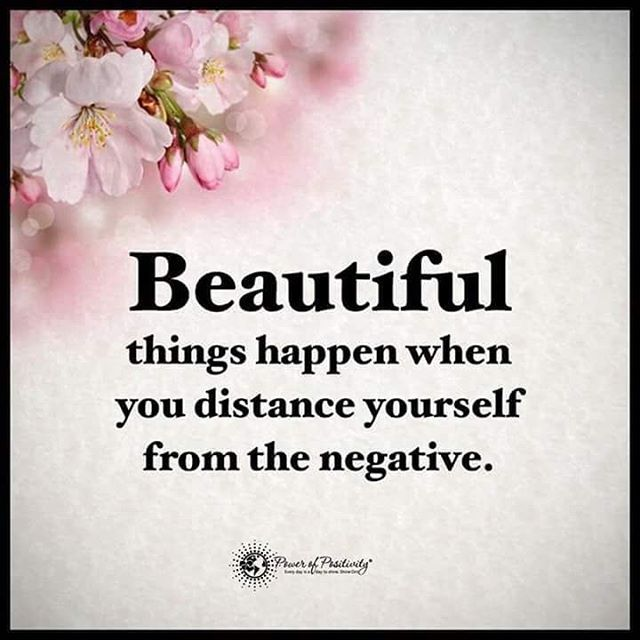 Genial Beautiful Things Happen When You Distance Yourself From The Negative