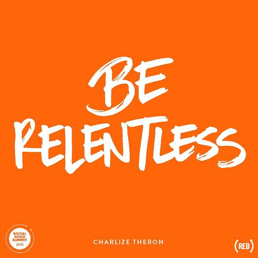Be Relentless Positive Quotes Inspirational Quotes Life Quotes
