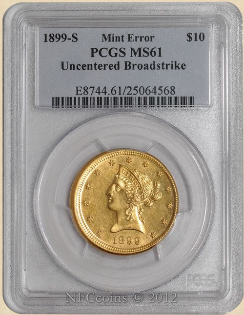 1899 S Ten Dollar Gold Liberty Ms61 Pcgs Obverse Mint Error Uncentered Broadstrike Rare Off Center 5 At 3 O Clock Appr Gold Coins Coins Coin Collecting