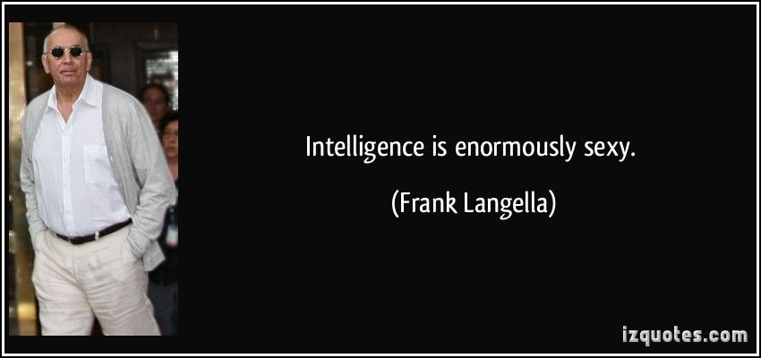 Intelligence is enormously sexy. (Frank Langella)