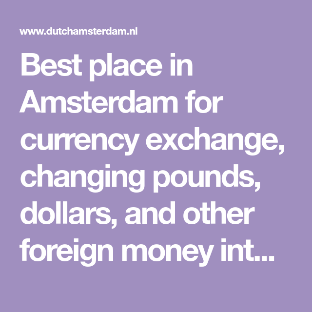 Best Place In Amsterdam For Currency Exchange Changing Pounds Dollars And Other Foreign