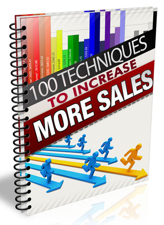 100 Techniques To Increase Sales -   Utilize These Awesome Techniques To Skyrocket Your Sales...Works for Both Online & Offline Businesses!