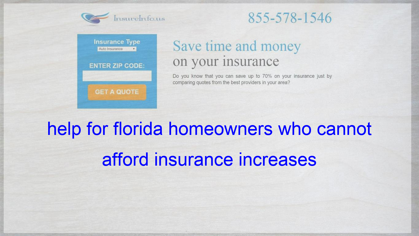 Help For Florida Homeowners Who Cannot Afford Insurance Increases Insurance Quotes Compare Quotes Family Health Insurance