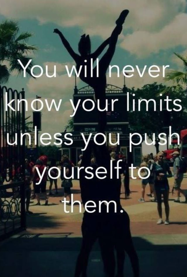 Inspirational Cheer Quotes You will never know your limits unless you push yourself to them  Inspirational Cheer Quotes