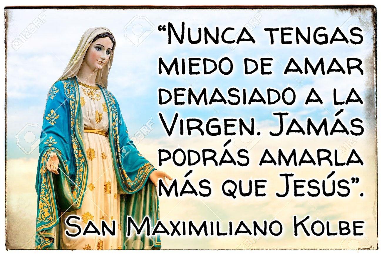 Nunca tengas miedo de amar demasiado a la Virgen....... | San maximiliano  kolbe, Virgen maría, Oraciones