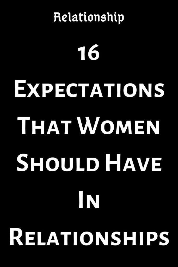 16 Expectations That Women Should Have In Relationships Relate Catalog Relationship Relationshipgoals Relationship Relationship Articles Play Hard To Get