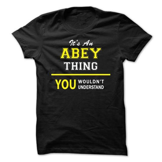 cool ABEY Tee shirts, It's an ABEY thing, you wouldn't understand Check more at http://customprintedtshirtsonline.com/abey-tee-shirts-its-an-abey-thing-you-wouldnt-understand.html