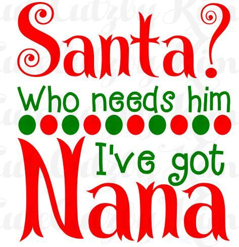 Who Needs Santa Ive Got Nana Christmas Svg Dxf Jpg Png Etsy Christmas Svg Christmas Designs Christmas Vinyl