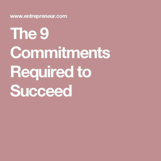 The 9 Commitments Required to Succeed