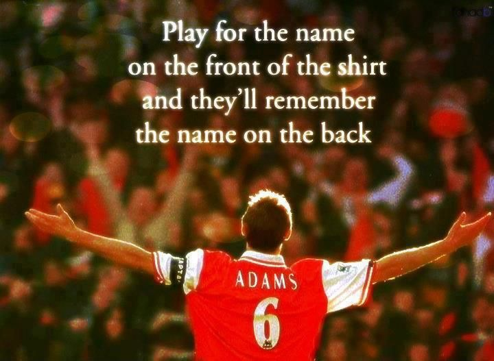 Play For The Name On The Front Of The Shirt And They Ll Remember The Name On The Back Tony Adams Team Quotes Inspirational Soccer Quotes Leadership Quotes