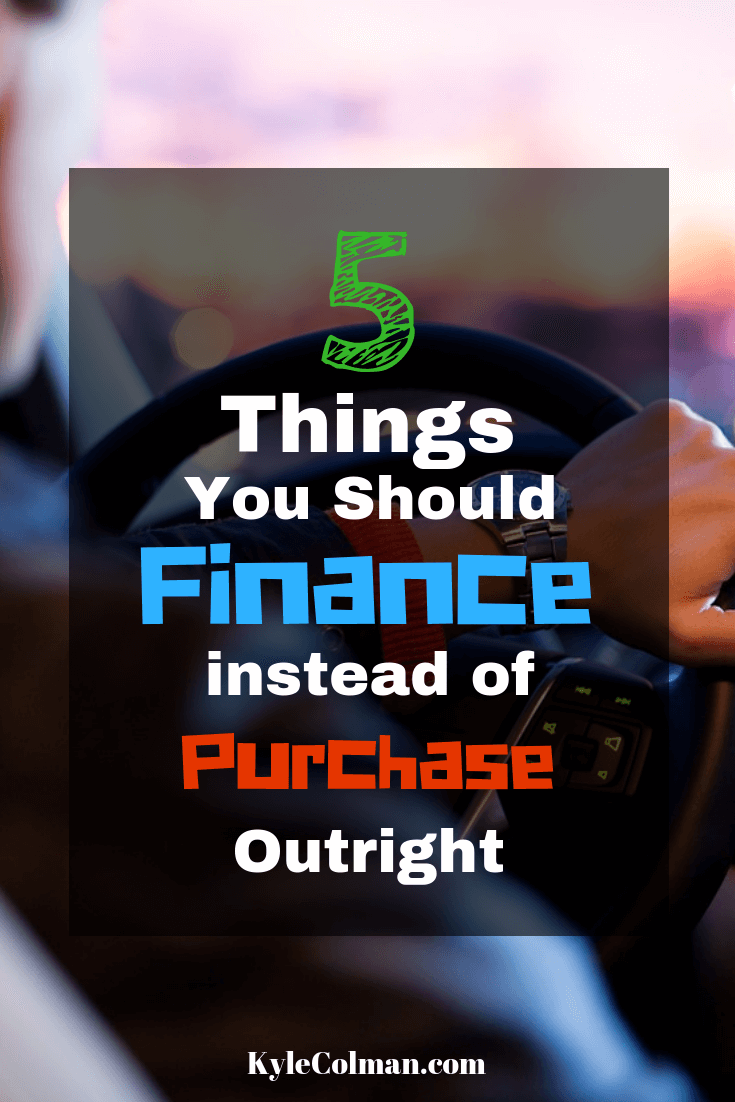 5 Things You Should Finance Instead Of Purchase Outright Finance Best Money Saving Tips Personal Finance Budget