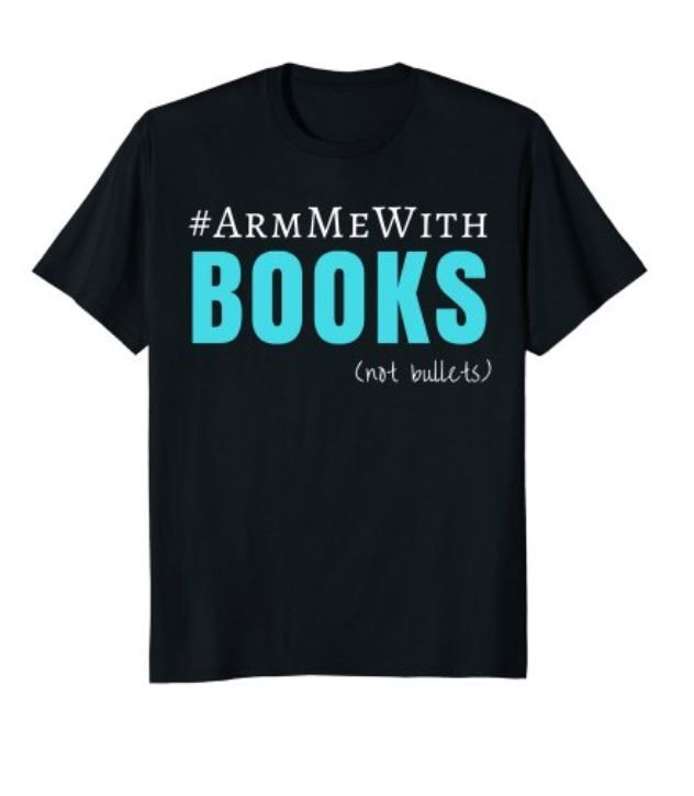 #ArmMeWith Books #antigun shirt for #teachers $16.95 If you're pro gun control this one's for you. Great #gift for your teachers.