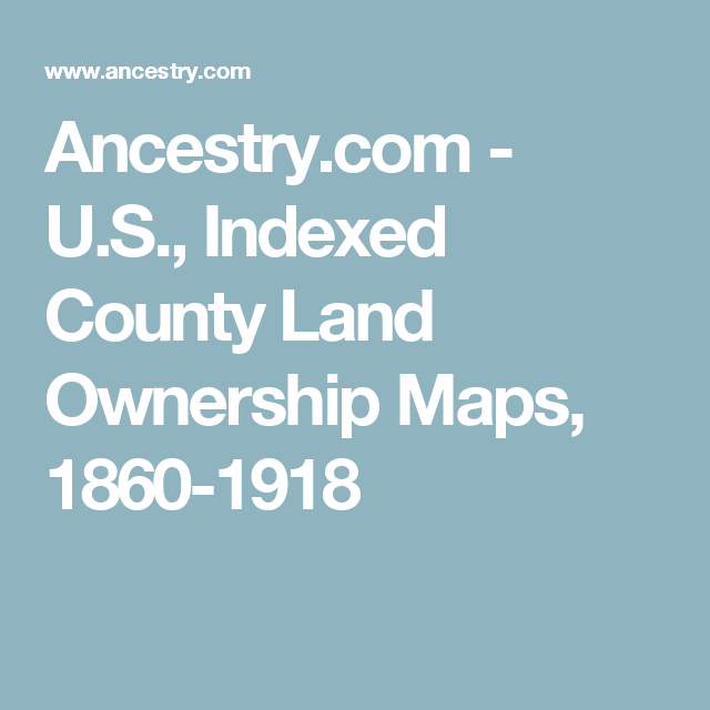 Ancestry.com - U.S., Indexed County Land Ownership Maps, 1860-1918 ...