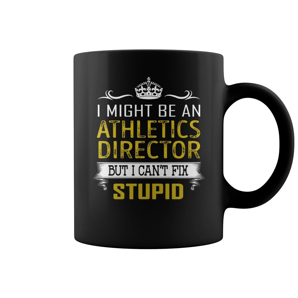 I Might Be An Athletics Director But I Cant Fix Stupid Job Mug