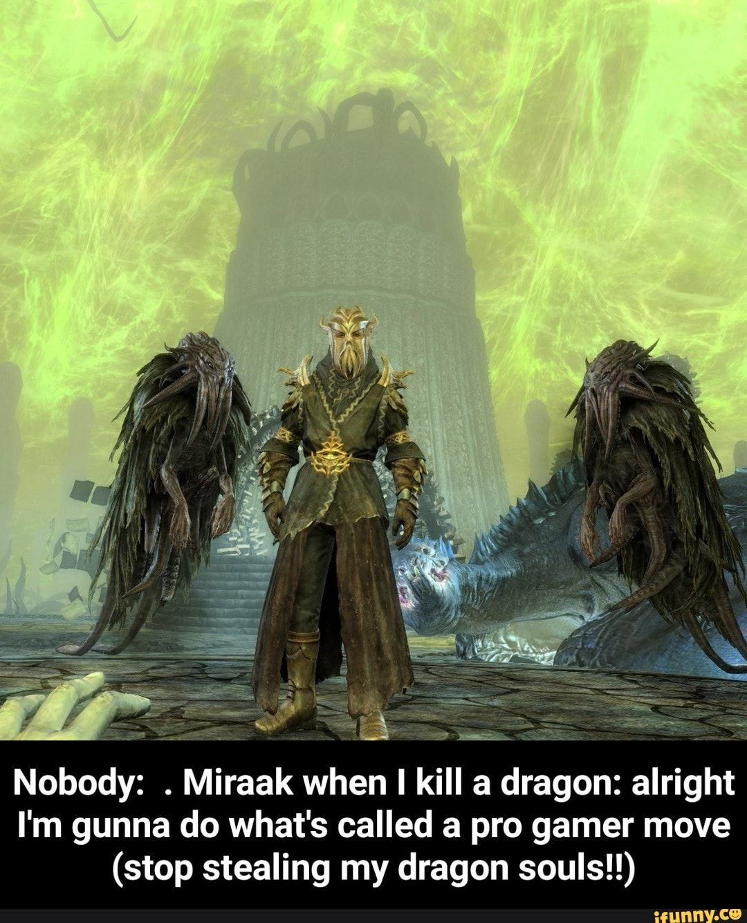 Nobody Miraak When I Kill A Dragon Alright I M Gunna Do What S Called A Pro Gamer Move Stop Stealing My Dragon Souls Skyrim Wallpaper Elder Scrolls Memes Pictures To Draw