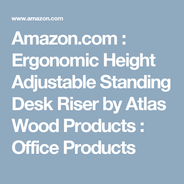 Amazon.com : Ergonomic Height Adjustable Standing Desk Riser By Atlas Wood  Products : Office