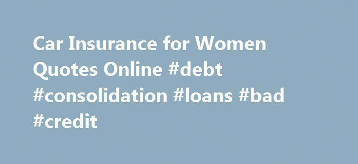 Car insurance for women quotes online debt consolidation