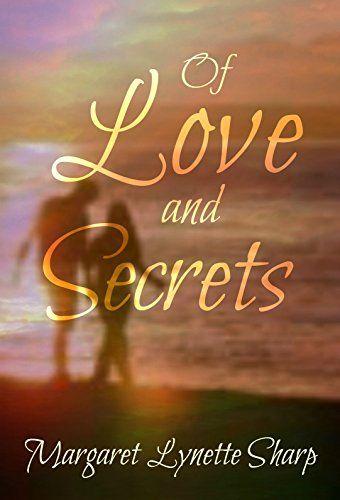 Of Love and Secrets by Margaret Lynette Sharp http://www.amazon.com/dp/B00RURJWFU/ref=cm_sw_r_pi_dp_8G3xwb09AS82S