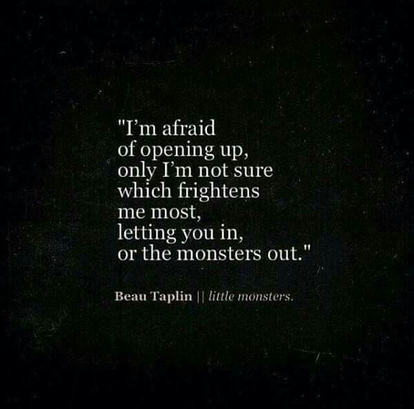 Opening Up Quote Afraid Depression Monsters  My Thoughts. Encouragement Quotes On Education. Unique Country Quotes. Bible Quotes About Love. Fathers Day Quotes Who Passed Away. Quotes About Love Not Working Out. Alice In Wonderland Quotes Friends. Dr Seuss Jealousy Quotes. Christmas Quotes Church Signs