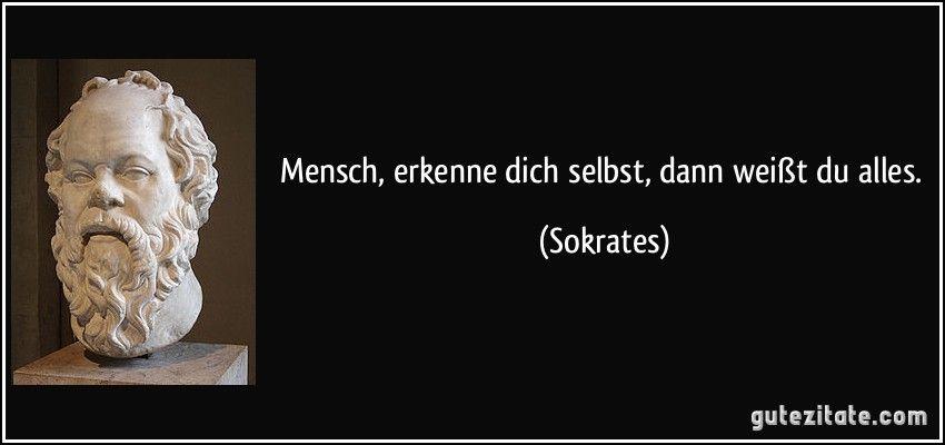 Mensch Erkenne Dich Selbst Dann Weißt Du Alles Sokrates