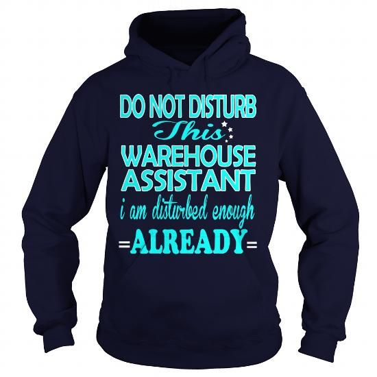 WAREHOUSE ASSISTANT Do Not Disturb This I Am Disturbed Enough Already T Shirts, Hoodie