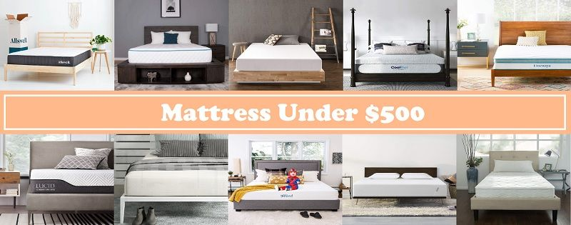 The 10 Best Mattress Under 500 2021 Reviews And Buying Guide Best Mattress Comfort Mattress Mattress