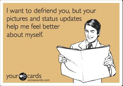 Defriend you, but...