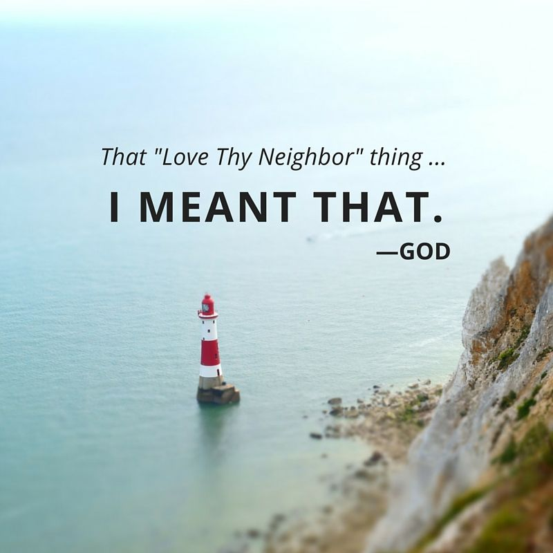 Quote That Love Thy Neighbor Thing I Meant That God Neighbor Quotes Inspirational Quotes Love Thy Neighbor