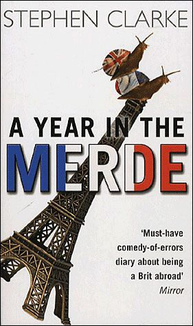 A year in the merde - Stephen Clarke - Ah l'humour anglais...