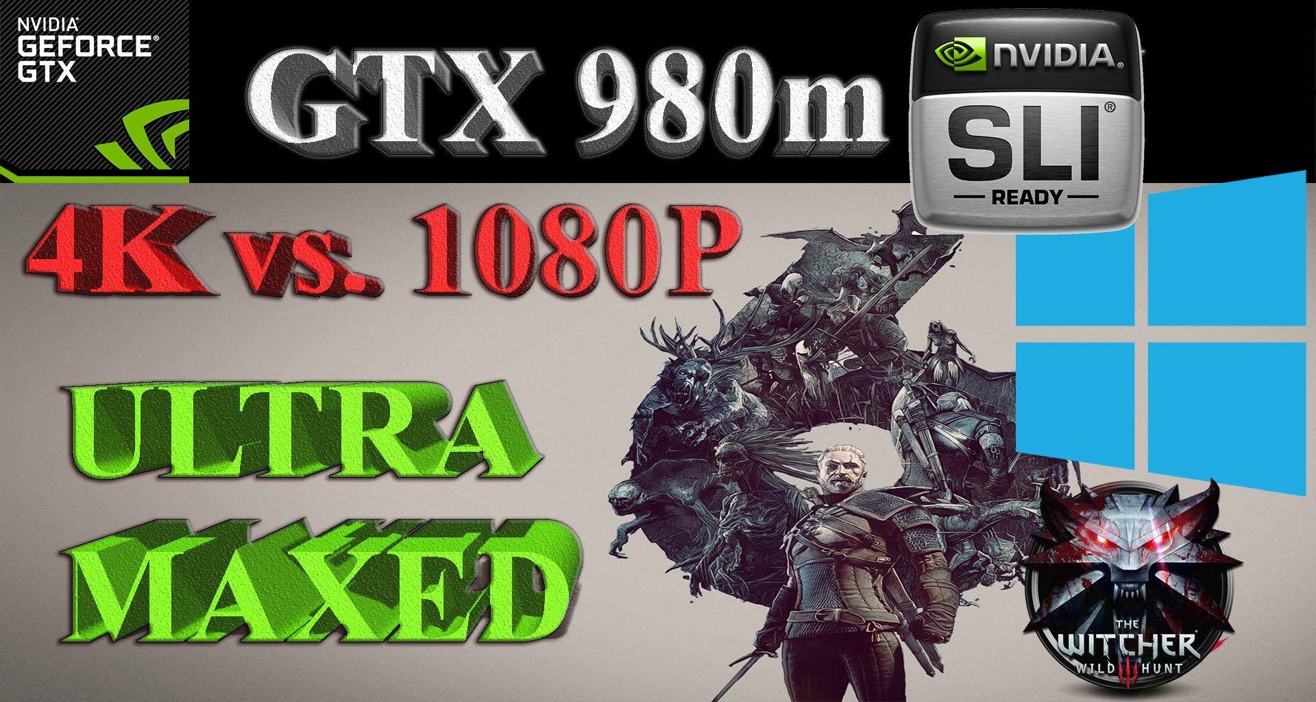 WINDOWS 10 THE WITCHER 3 1080P vs. 4K GTX 980M SLI