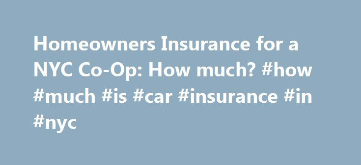 Homeowners Insurance for a NYC Co-Op: How much? #how #much #is ...