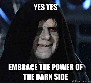 Embrace The Power Of The Dark Side Palpatine Meme Star Wars Humor Age Of Ultron