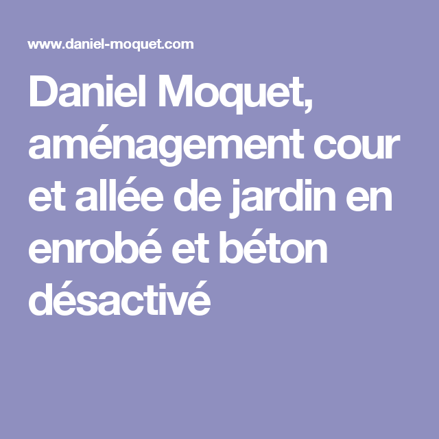 Daniel Moquet, aménagement cour et allée de jardin en enrobé et ...