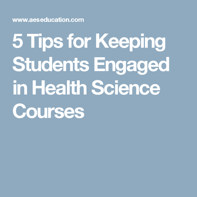 5 Tips for Keeping Students Engaged in Health Science Courses