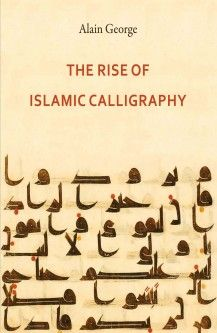 A. George, The Rise of Islamic Calligraphy, Saqi, London 2010. [available at http://www.islamicmanuscripts.info/reference/]