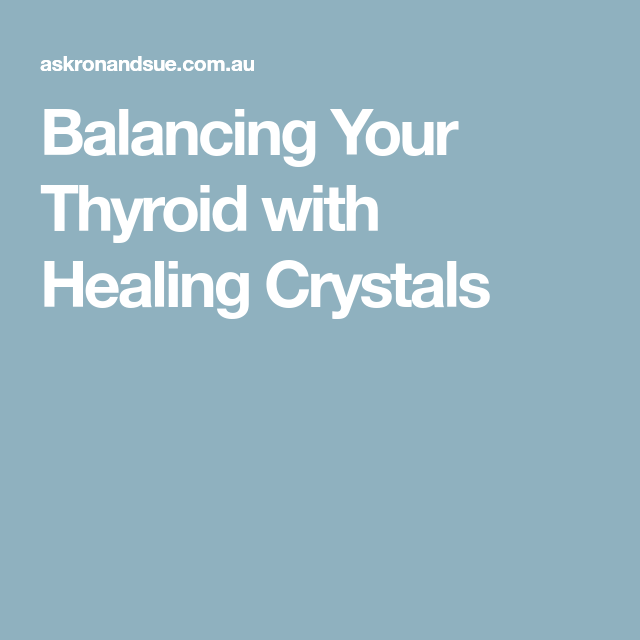 Balancing Your Thyroid with Healing Crystals   Spirituality