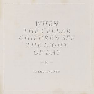 Mirel Wagner - When the Cellar Children See the Light of Day (on Spotify) - Sub pop 2014