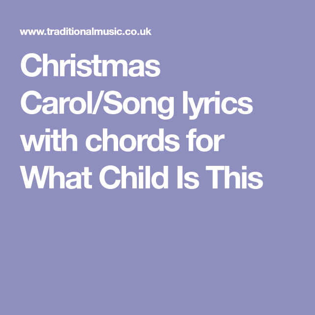 Christmas Carol/Song lyrics with chords for What Child Is This ...