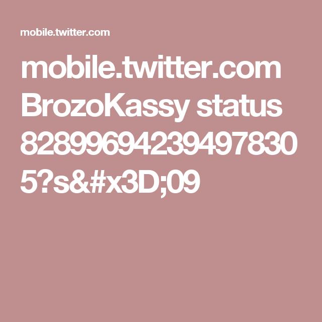 mobile.twitter.com BrozoKassy status 828996942394978305?s=09