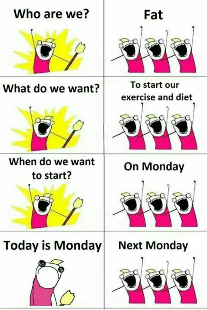 Exercise And Diet Next Monday Funny Meme Funny Diet Memes Monday Humor Diet Jokes