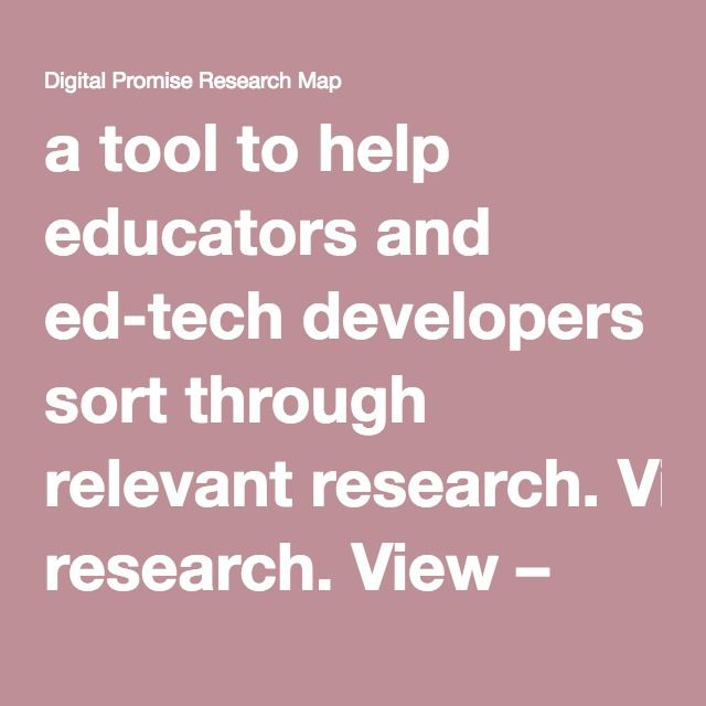 a toolto help educators and ed-tech developers sort through relevant research.View – Digital Promise Research Map