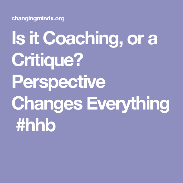 Is it Coaching, or a Critique? Perspective Changes Everything  #hhb